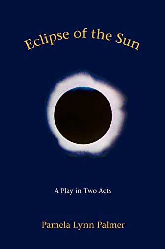 Eclipse of the Sun: A Play in Two Acts: Pamela Palmer