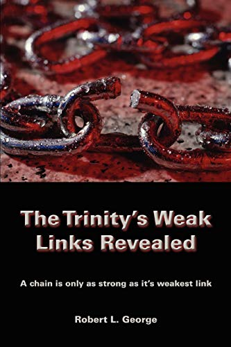 9780595442881: The Trinity's Weak Links Revealed: A chain is only as strong as its weakest link