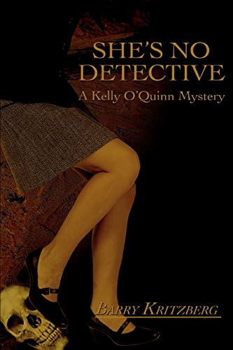 She's No Detective: (A Kelly O'Quinn Mystery): Barry Kritzberg