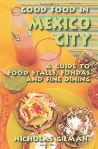 9780595443468: Good Food in Mexico City: A Guide to Food Stalls, Fondas and Fine Dining