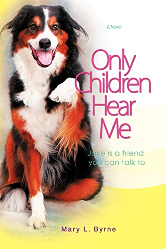 Only Children Hear Me: Jake is a Friend You Can Talk To: Byrne, Mary