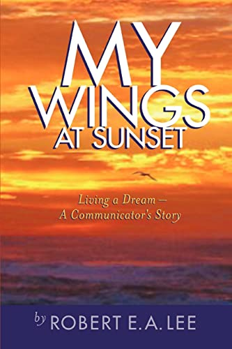 My Wings at Sunset: Living a Dream (0595443737) by Robert Lee