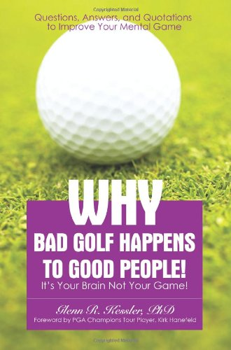 9780595443789: Why Bad Golf Happens To Good People!: It's Your Brain Not Your Game!