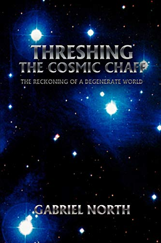 9780595444007: Threshing the Cosmic Chaff: The Reckoning of a Degenerate World