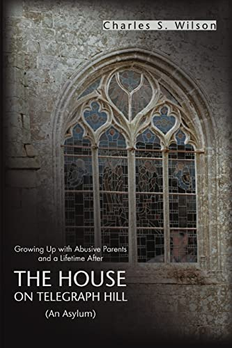 9780595444151: The House On Telegraph Hill: Growing Up with Abusive Parents and a Lifetime After