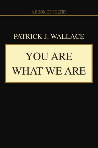 You Are What We Are: A book of poetry (0595444385) by Patrick Wallace
