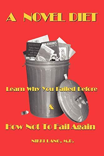 9780595444519: A Novel Diet: Learn Why You Failed Before & How Not To Fail Again