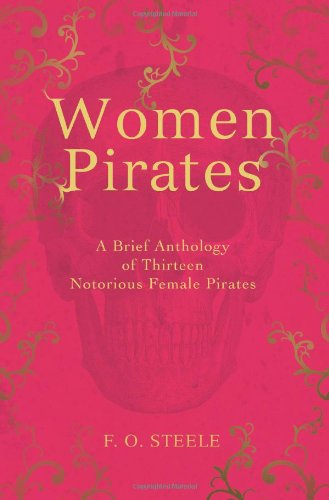 9780595444663: Women Pirates: A Brief Anthology of Thirteen Notorious Female Pirates