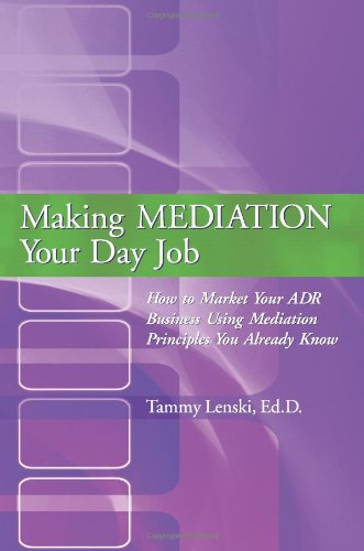 9780595445004: Making Mediation Your Day Job: How to Market Your ADR Business Using Mediation Principles You Already Know