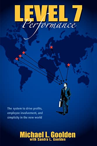 9780595445028: Level 7 Performance: The System to Drive Profits, Employee Involvement, and Simplicity in the New World