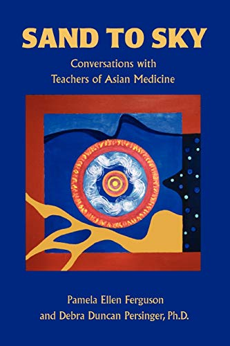 9780595445158: Sand to Sky: Conversations With Teachers of Asian Medicine