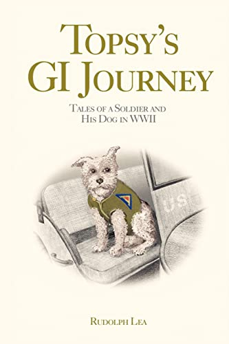 9780595445332: Topsy's GI Journey: Tales of a Soldier and His Dog in WWII