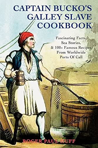 9780595445370: Captain Bucko's Galley Slave Cookbook: Fascinating Facts, Sea Stories, & 100+ Famous Recipes From Worldwide Ports Of Call