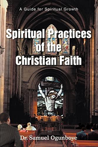 9780595446148: Spiritual Practices of the Christian Faith: A Guide for Spiritual Growth