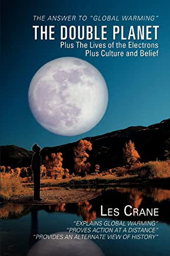 The Double Planet: Plus the Lives of the Electrons Plus Culture and Belief: LES CRANE