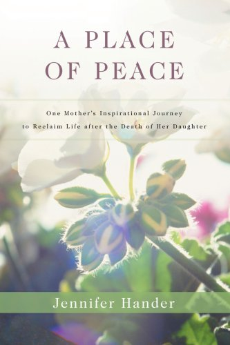 9780595446704: A Place of Peace: One Mother's Inspirational Journey to Reclaim Life after the Death of Her Daughter