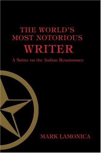 The World's Most Notorious Writer: A Satire on the Italian Renaissance: Lamonica, Mark