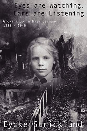 9780595447046: Eyes are Watching, Ears are Listening: Growing up in Nazi Germany 1933-1946