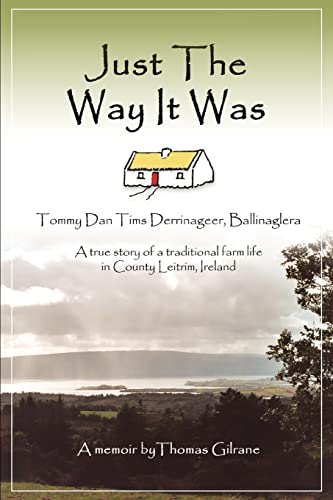 9780595447114: Just The Way It Was: Tommy Dan Tims Derrinageer, BallinagleraA true story of a traditional farm life in County Leitrim, Ireland