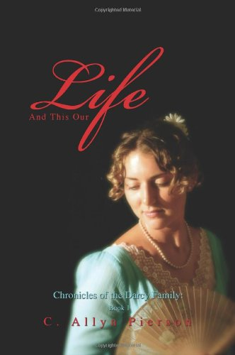 9780595448449: And This Our Life: Chronicles of the Darcy Family: Book 1