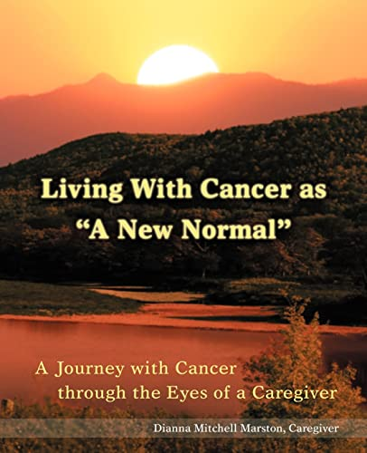 9780595448999: Living With Cancer as A New Normal: A Journey with Cancer through the Eyes of a Caregiver