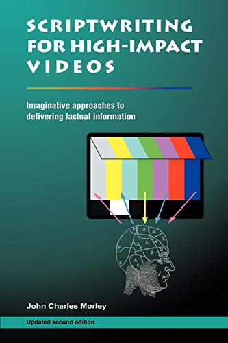 9780595449385: Scriptwriting for High-Impact Videos: Imaginative Approaches to Delivering Factual Information