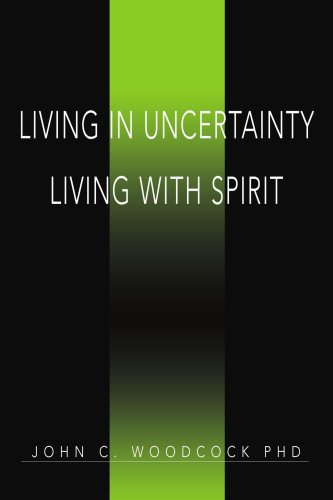 Living in Uncertainty Living with Spirit (0595450229) by Woodcock, John