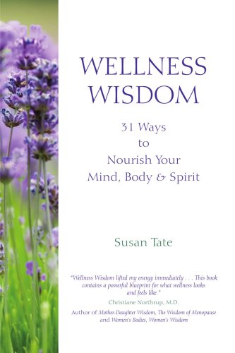 9780595450749: Wellness Wisdom: 31 Ways to Nourish Your Mind, Body & Spirit