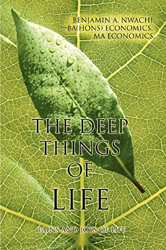 9780595451081: The Deep Things Of Life: Pains And Joys Of Life