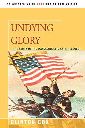 UNDYING GLORY: The Story of the Massachusetts 54th Regiment (9780595451166) by Cox, Clinton