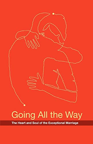 9780595451517: Going All The Way: The Heart and Soul of the Exceptional Marriage