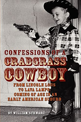 CONFESSIONS OF A CRABGRASS COWBOY from Lincoln: SCHWARZ, WILLIAM