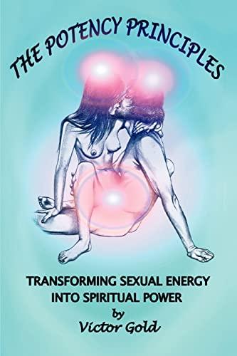 9780595452248: The Potency Principles: Transforming Sexual Energy into Spiritual Power