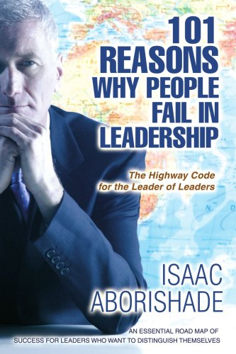 9780595452569: 101 Reasons Why People Fail in Leadership: An Essential Road Map of Success for Leaders who want to Distinguish Themselves