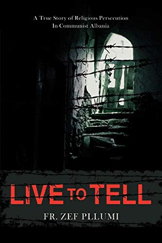 9780595452989: Live to Tell: V.1 1944-1951 A True Story of Religious Persecution in Communist Albania
