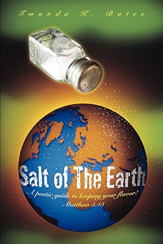 9780595453238: Salt of The Earth: A poetic guide to keeping your flavor! Matthew 5:13