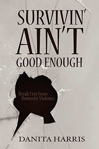 9780595453320: Survivin' Ain't Good Enough: Break Free from Domestic Violence.