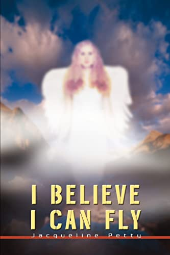 I Believe I Can Fly (Paperback): Jackie F Petty