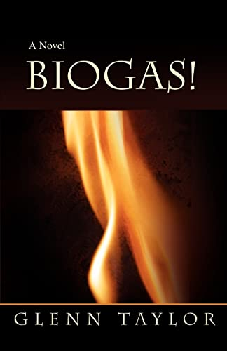 BIOGAS!: A Novel: Glenn Taylor