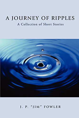 A Journey of Ripples: A Collection of Short Stories: Fowler, J.P.