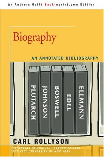 Biography: An Annotated Bibliography: Rollyson, Carl