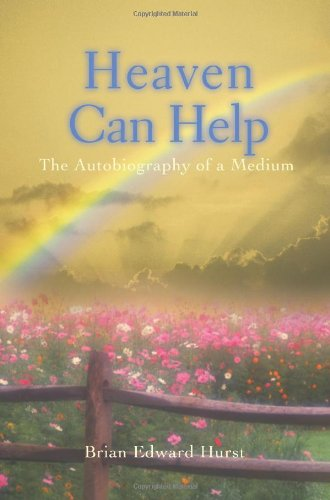 Heaven Can Help: The Autobiography of a Medium: Hurst, Brian