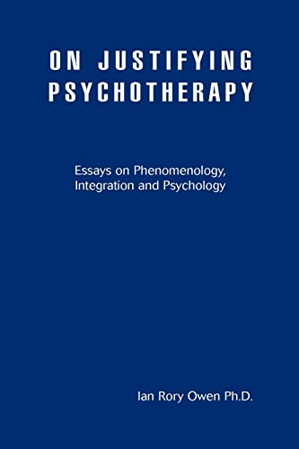 9780595455737: On Justifying Psychotherapy: Essays on Phenomenology, Integration and Psychology