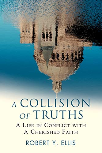 9780595456277: A Collision of Truths: A Life in Conflict with a Cherished Faith