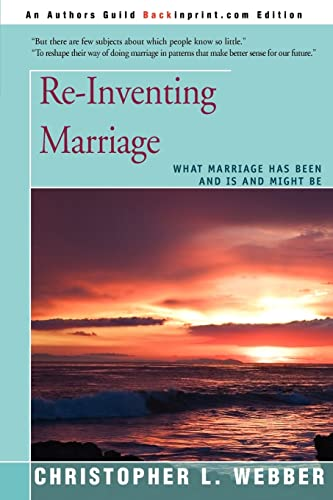 Re-Inventing Marriage: What Marriage Has Been and Is and Might Be: Webber, Christopher