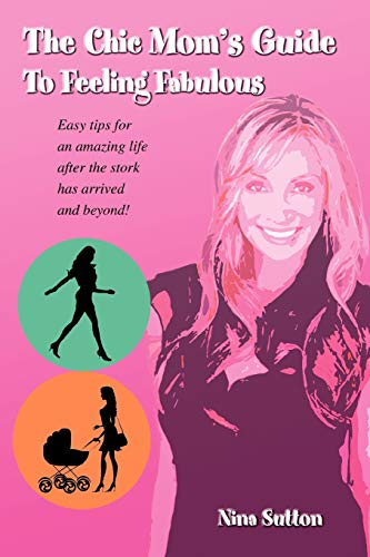 9780595457274: The Chic Mom's Guide To Feeling Fabulous: Easy tips for an amazing life after the stork has arrived and beyond!
