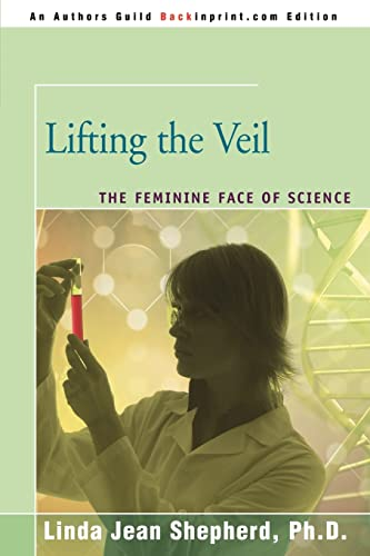 9780595457717: Lifting the Veil: The Feminine Face of Science