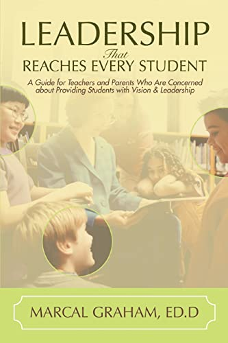 9780595457854: Leadership That Reaches Every Student: A Guide for Teachers and Parents Who Are Concerned about Providing Students with Vision & Leadership