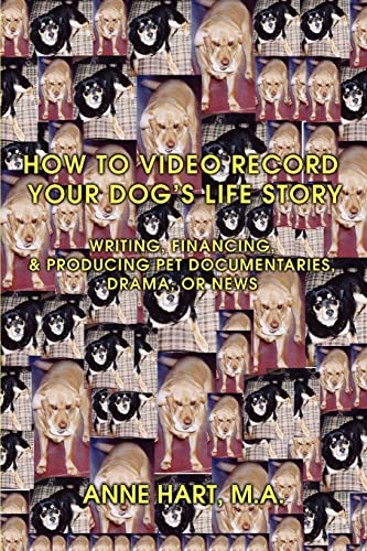 9780595457984: How to Video Record Your Dog's Life Story: Writing, Financing, & Producing Pet Documentaries, Drama, or News