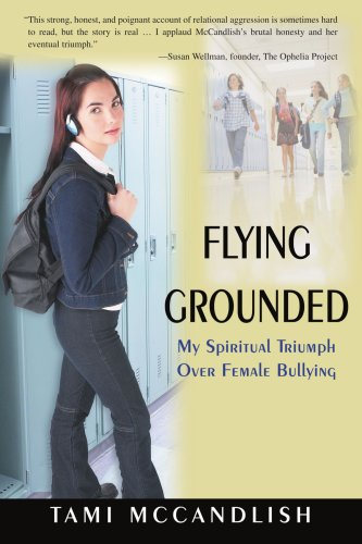 9780595458394: Flying Grounded: My Spiritual Triumph Over Female Bullying
